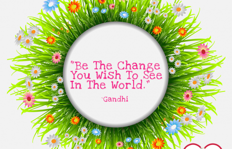 Being The Change You Wish To See In The World